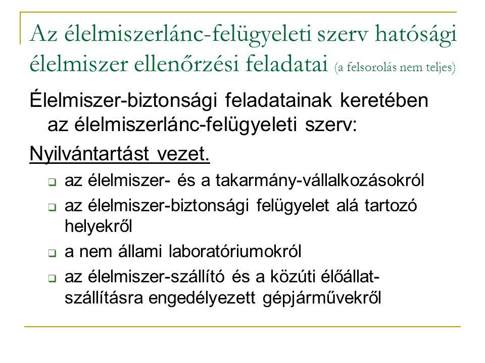 Az élelmiszerlánc-felügyeleti szerv hatósági élelmiszer ellenőrzési feladatai (a felsorolás nem teljes)