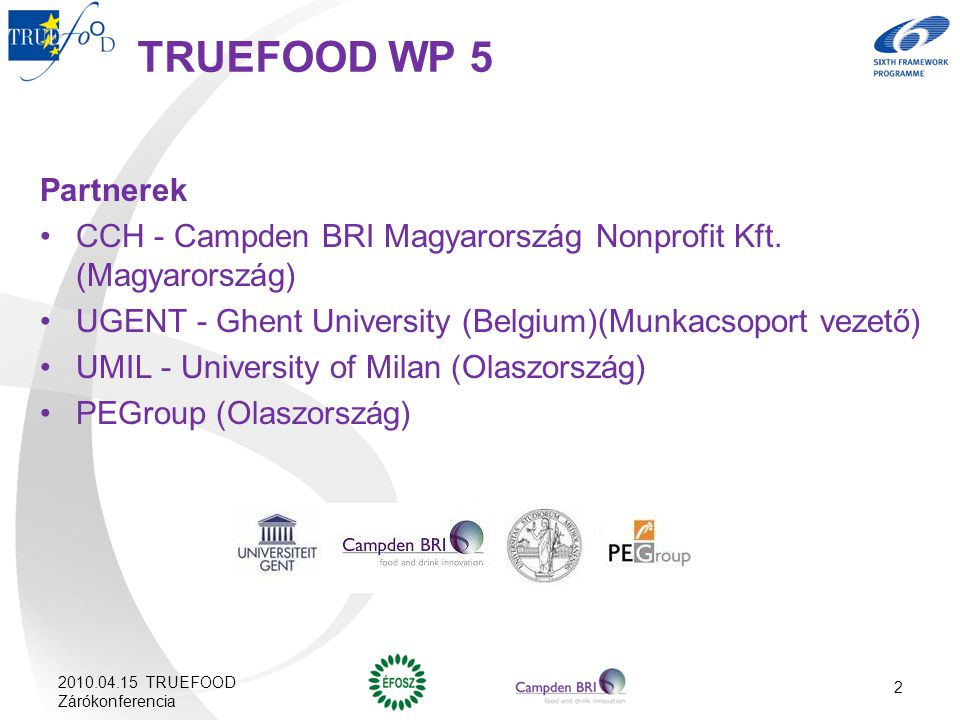 TRUEFOOD WP 5 Partnerek. CCH - Campden BRI Magyarország Nonprofit Kft. (Magyarország) UGENT - Ghent University (Belgium)(Munkacsoport vezető)