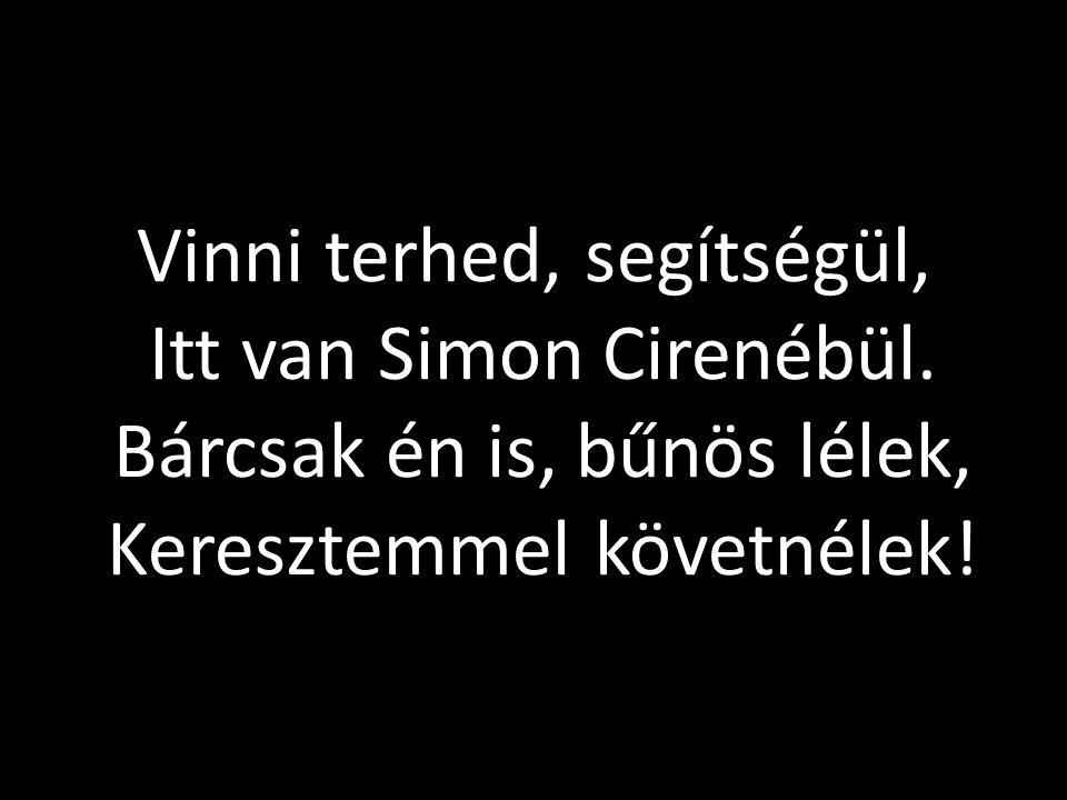 Vinni terhed, segítségül, Itt van Simon Cirenébül