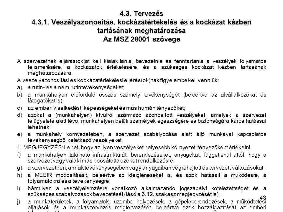 4.3. Tervezés 4.3.1. Veszélyazonosítás, kockázatértékelés és a kockázat kézben tartásának meghatározása Az MSZ 28001 szövege