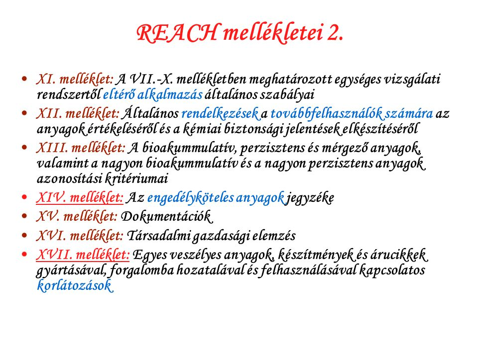REACH mellékletei 2. XI. melléklet: A VII.-X. mellékletben meghatározott egységes vizsgálati rendszertől eltérő alkalmazás általános szabályai.