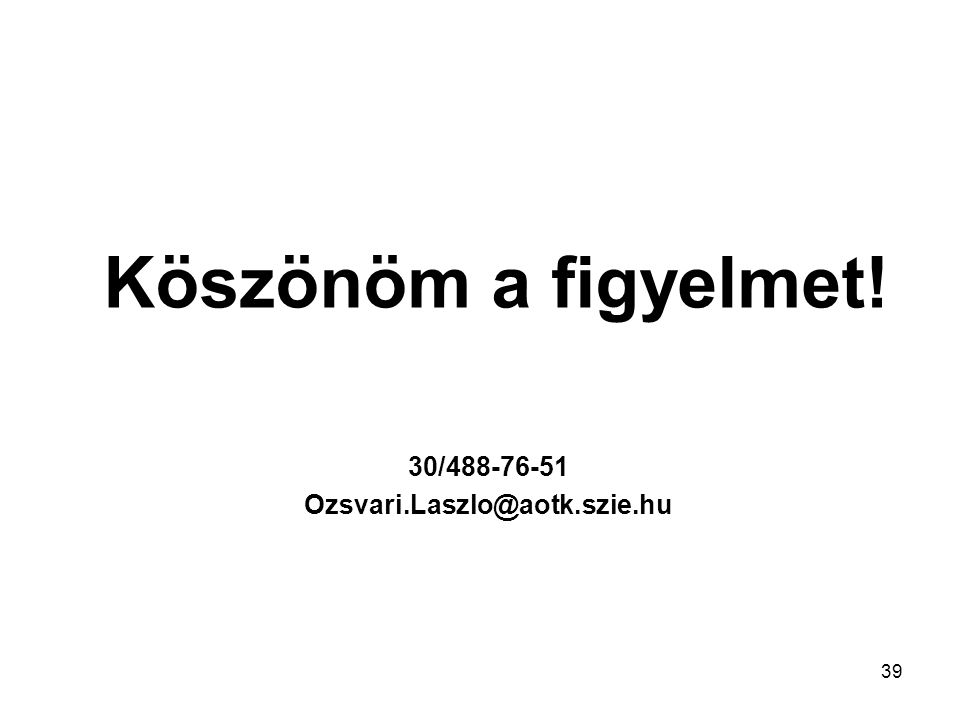 Köszönöm a figyelmet! 30/488-76-51 Ozsvari.Laszlo@aotk.szie.hu