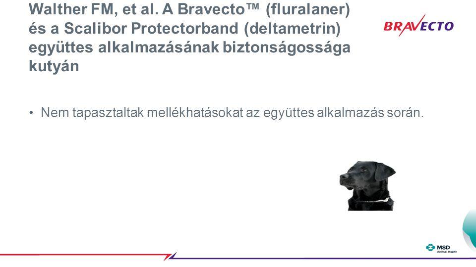 Walther FM, et al. A Bravecto™ (fluralaner) és a Scalibor Protectorband (deltametrin) együttes alkalmazásának biztonságossága kutyán