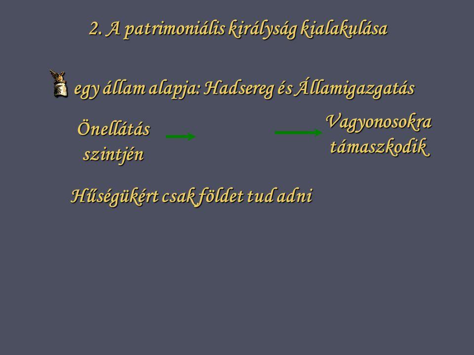 2. A patrimoniális királyság kialakulása Vagyonosokra támaszkodik