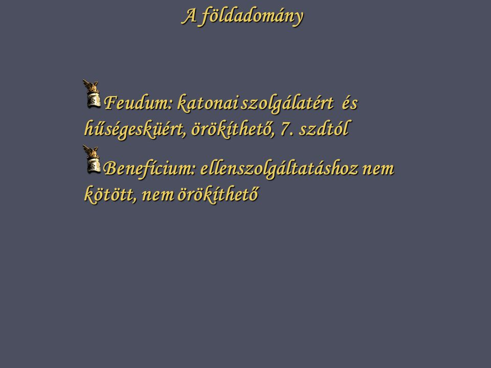 A földadomány Feudum: katonai szolgálatért és hűségesküért, örökíthető, 7.