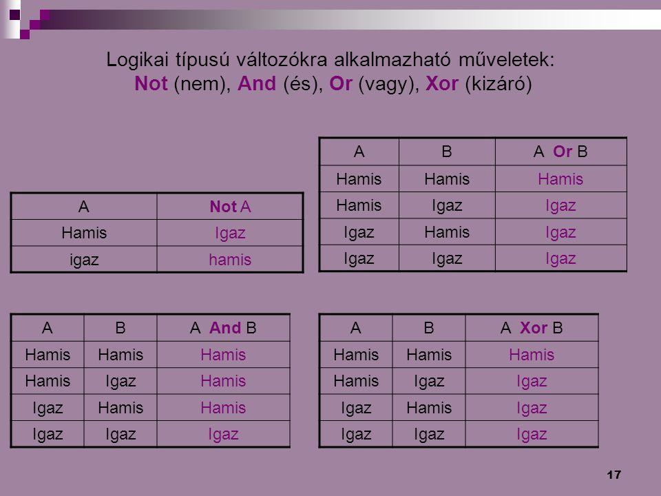 Logikai típusú változókra alkalmazható műveletek: Not (nem), And (és), Or (vagy), Xor (kizáró)