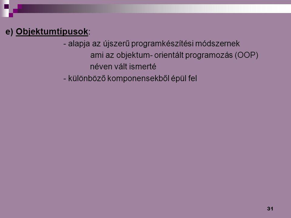 e) Objektumtípusok: - alapja az újszerű programkészítési módszernek