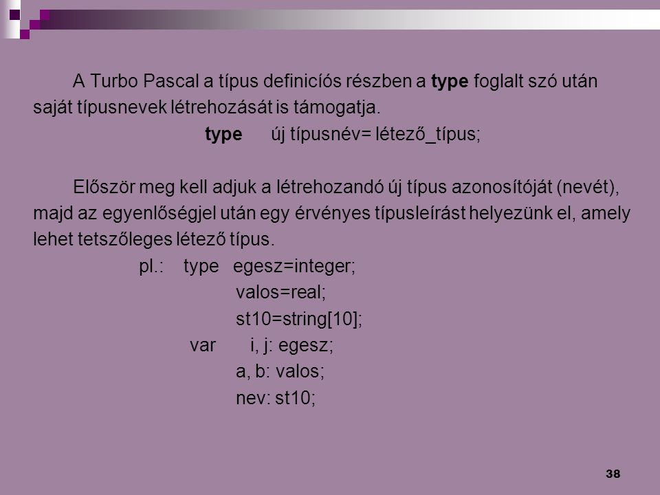 A Turbo Pascal a típus definicíós részben a type foglalt szó után