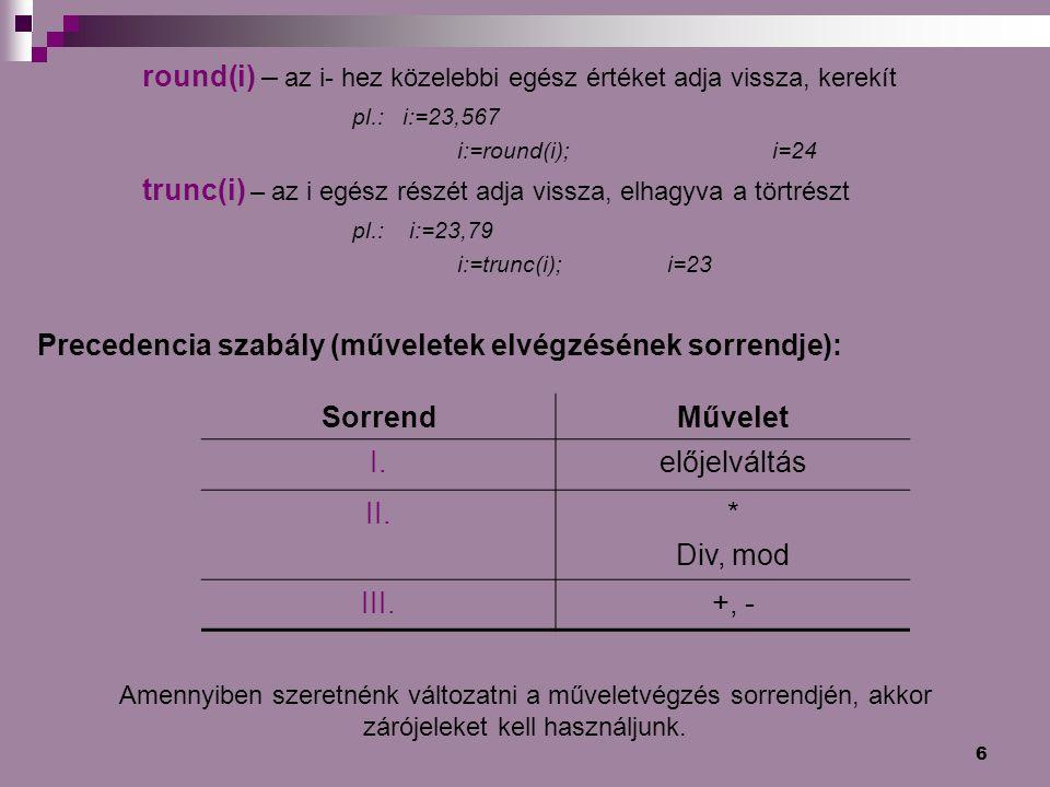 round(i) – az i- hez közelebbi egész értéket adja vissza, kerekít