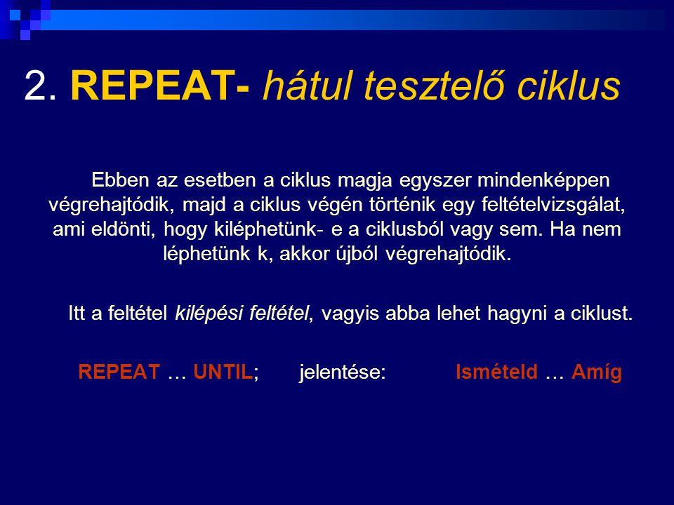 2. REPEAT- hátul tesztelő ciklus