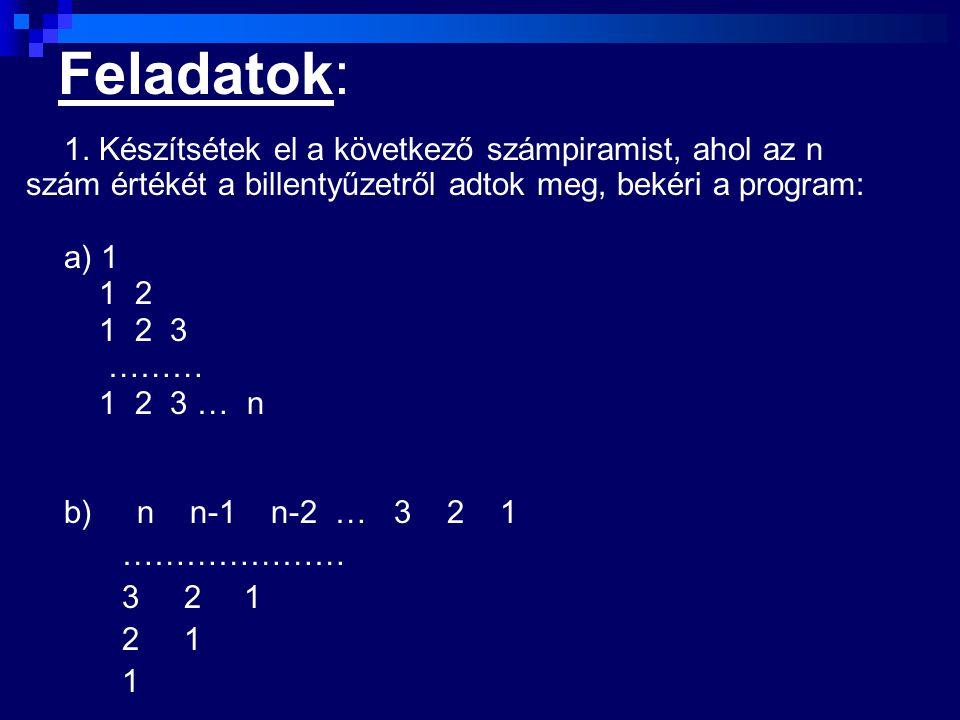Feladatok: 1. Készítsétek el a következő számpiramist, ahol az n szám értékét a billentyűzetről adtok meg, bekéri a program: