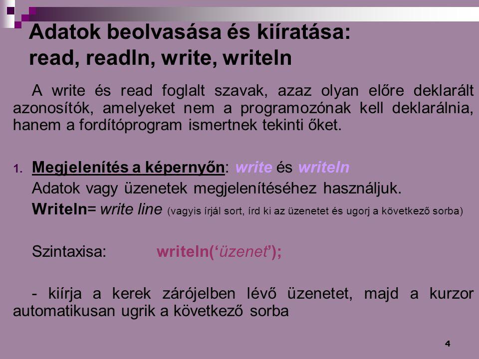 Adatok beolvasása és kiíratása: read, readln, write, writeln