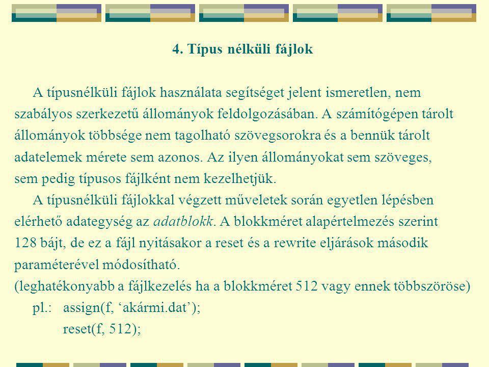 4. Típus nélküli fájlok A típusnélküli fájlok használata segítséget jelent ismeretlen, nem.