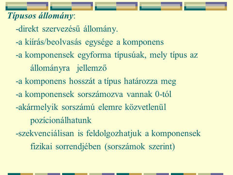 Típusos állomány: -direkt szervezésű állomány. -a kiírás/beolvasás egysége a komponens. -a komponensek egyforma típusúak, mely típus az.