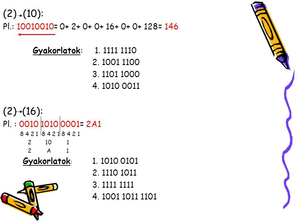 (10): (2) (16): Pl.: 10010010= 0+ 2+ 0+ 0+ 16+ 0+ 0+ 128= 146
