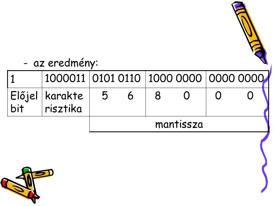 az eredmény: 1. 1000011. 0101 0110. 1000 0000. 0000 0000. Előjelbit. karakterisztika. 5 6.