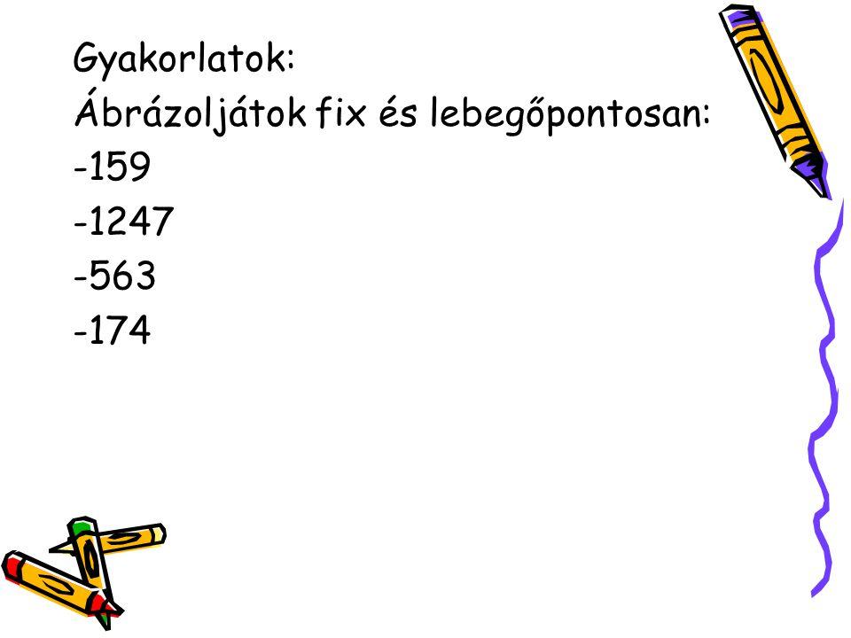 Gyakorlatok: Ábrázoljátok fix és lebegőpontosan: -159 -1247 -563 -174