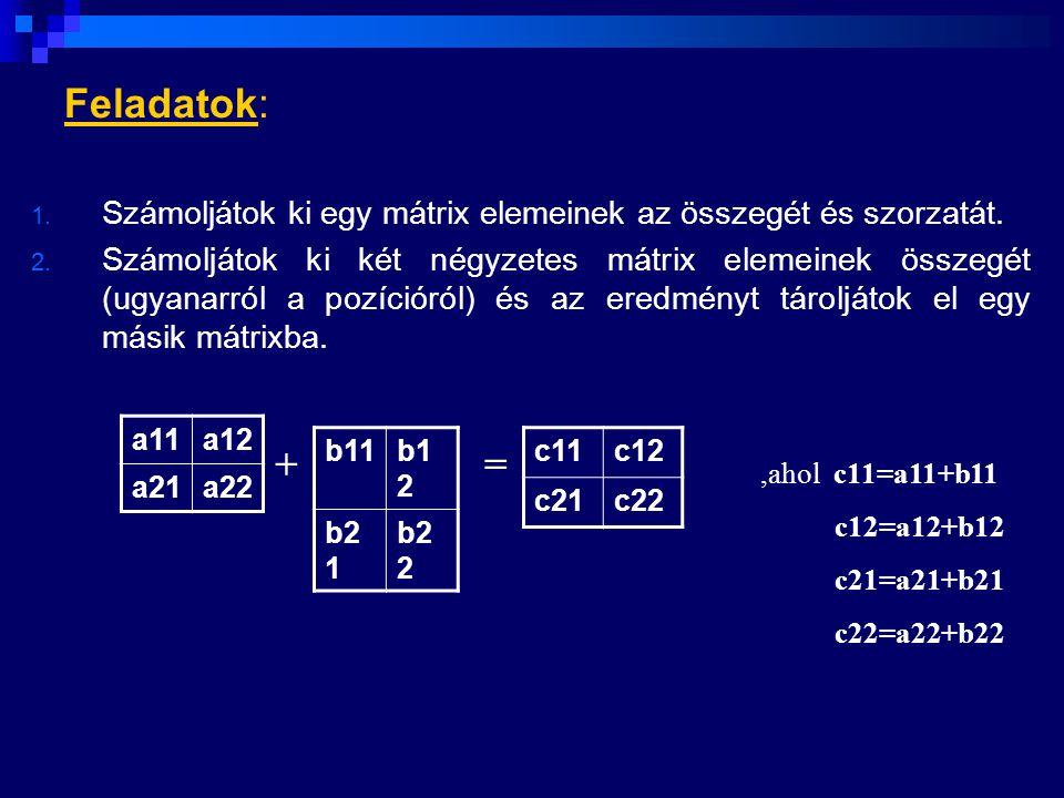 Feladatok: Számoljátok ki egy mátrix elemeinek az összegét és szorzatát.