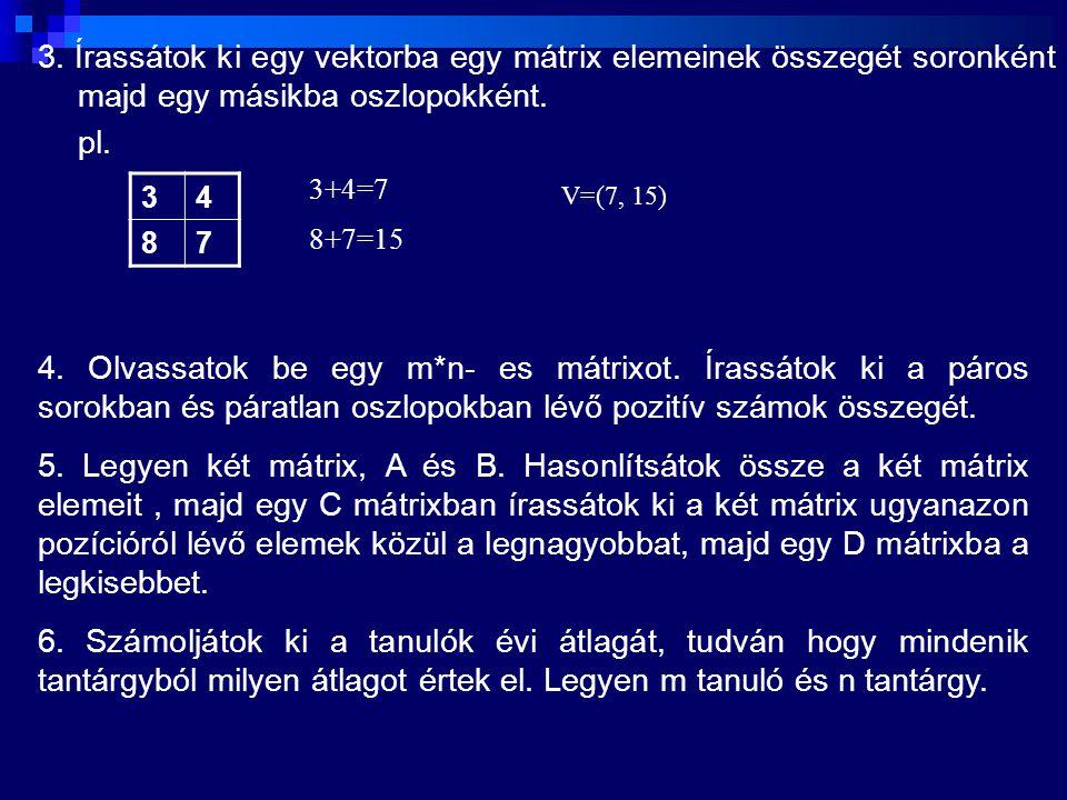3. Írassátok ki egy vektorba egy mátrix elemeinek összegét soronként majd egy másikba oszlopokként.