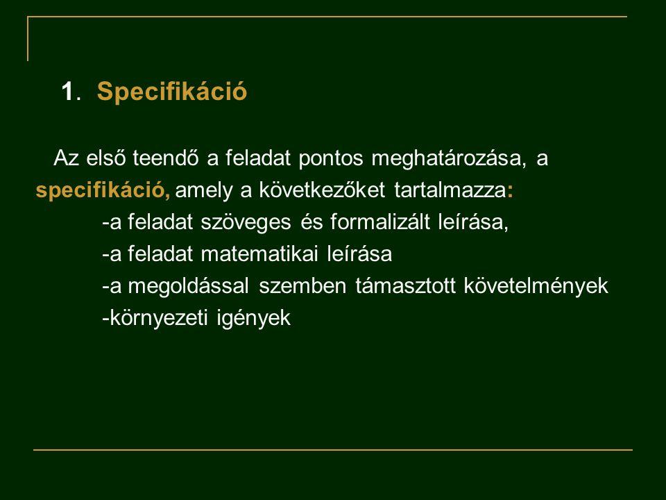 1. Specifikáció Az első teendő a feladat pontos meghatározása, a. specifikáció, amely a következőket tartalmazza:
