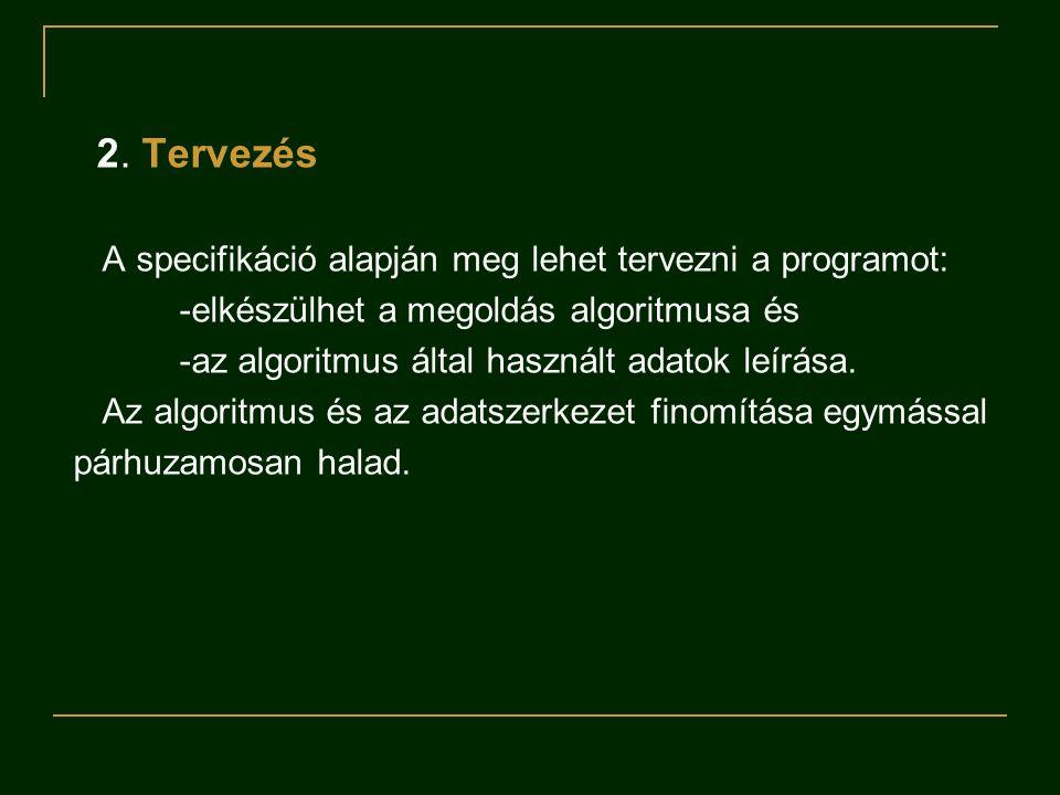 2. Tervezés A specifikáció alapján meg lehet tervezni a programot: