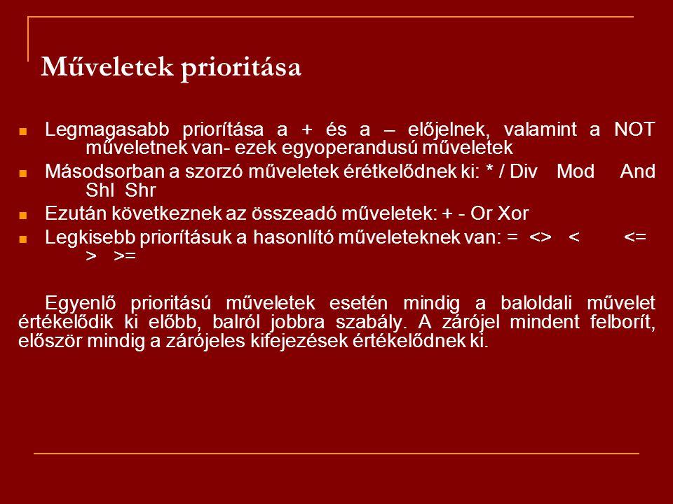 Műveletek prioritása Legmagasabb priorítása a + és a – előjelnek, valamint a NOT műveletnek van- ezek egyoperandusú műveletek.