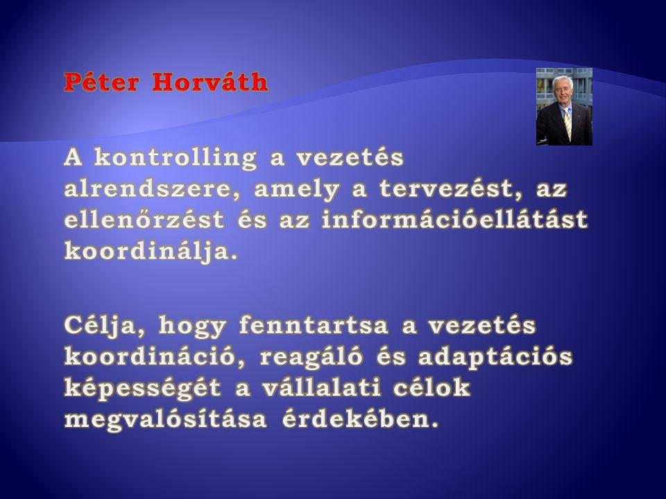 Péter Horváth A kontrolling a vezetés alrendszere, amely a tervezést, az ellenőrzést és az információellátást koordinálja.