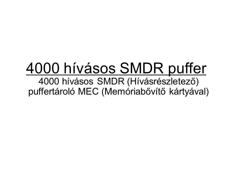 4000 hívásos SMDR puffer 4000 hívásos SMDR (Hívásrészletező) puffertároló MEC (Memóriabővítő kártyával)
