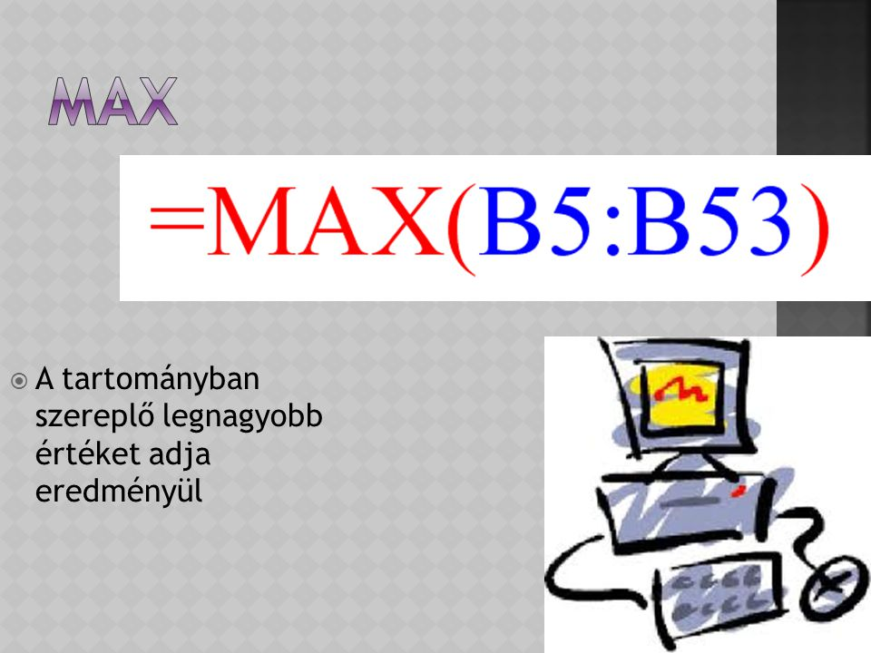 MAX A tartományban szereplő legnagyobb értéket adja eredményül