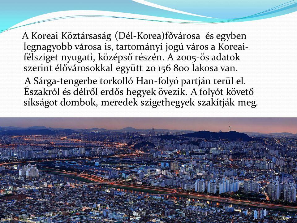 A Koreai Köztársaság (Dél-Korea)fővárosa és egyben legnagyobb városa is, tartományi jogú város a Koreai-félsziget nyugati, középső részén.