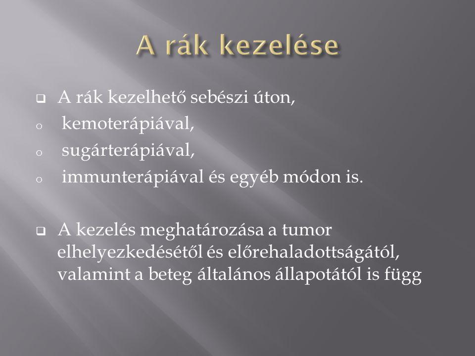 A rák kezelése A rák kezelhető sebészi úton, kemoterápiával,