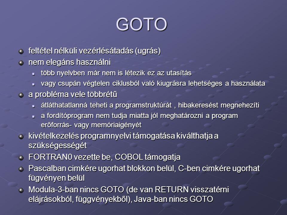 GOTO feltétel nélküli vezérlésátadás (ugrás) nem elegáns használni