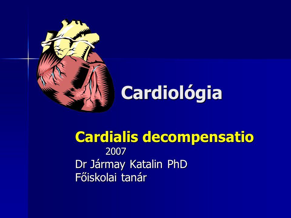 Cardialis decompensatio 2007 Dr Jármay Katalin PhD Főiskolai tanár