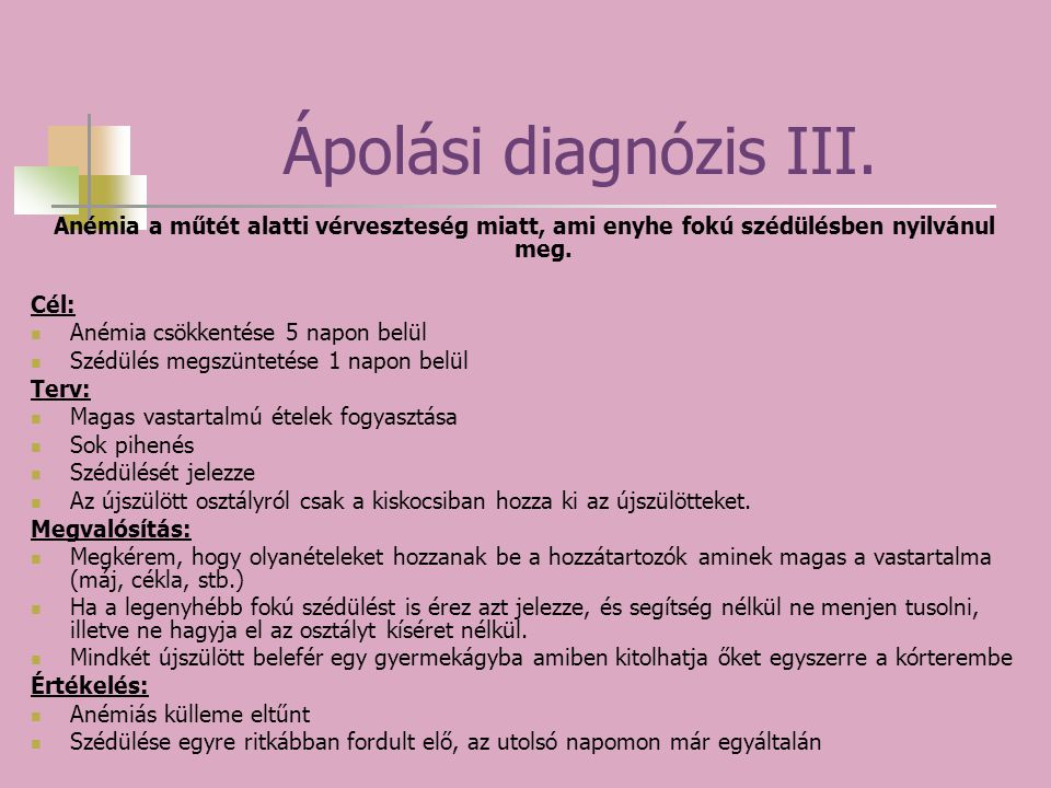 Ápolási diagnózis III. Anémia a műtét alatti vérveszteség miatt, ami enyhe fokú szédülésben nyilvánul meg.