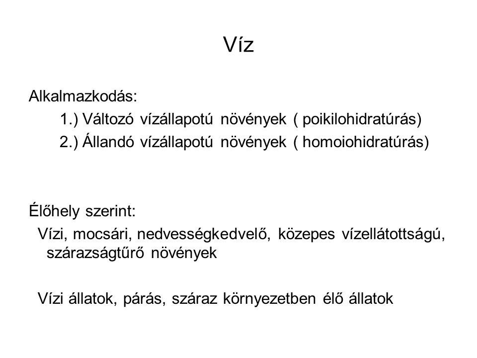 Víz Alkalmazkodás: 1.) Változó vízállapotú növények ( poikilohidratúrás) 2.) Állandó vízállapotú növények ( homoiohidratúrás)