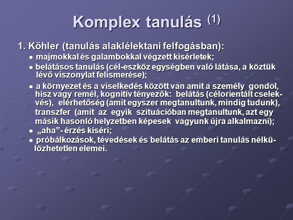 Komplex tanulás (1) 1. Köhler (tanulás alaklélektani felfogásban):