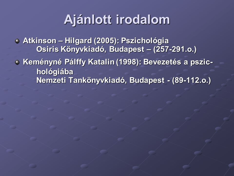 Ajánlott irodalom Atkinson – Hilgard (2005): Pszichológia