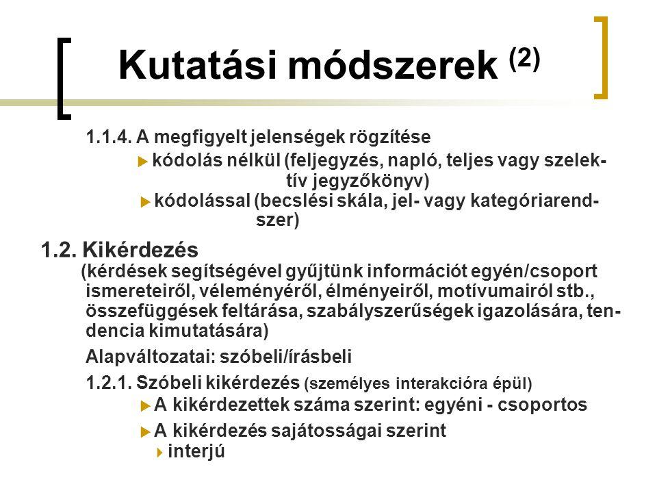 Kutatási módszerek (2) 1.1.4. A megfigyelt jelenségek rögzítése.  kódolás nélkül (feljegyzés, napló, teljes vagy szelek-