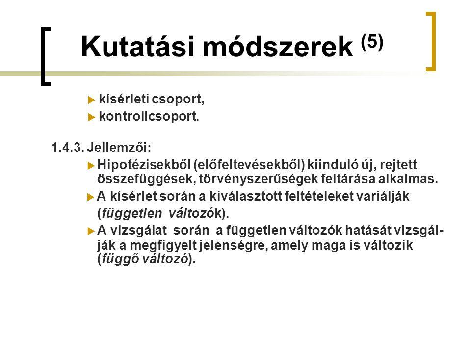 Kutatási módszerek (5) 1.4.3. Jellemzői: