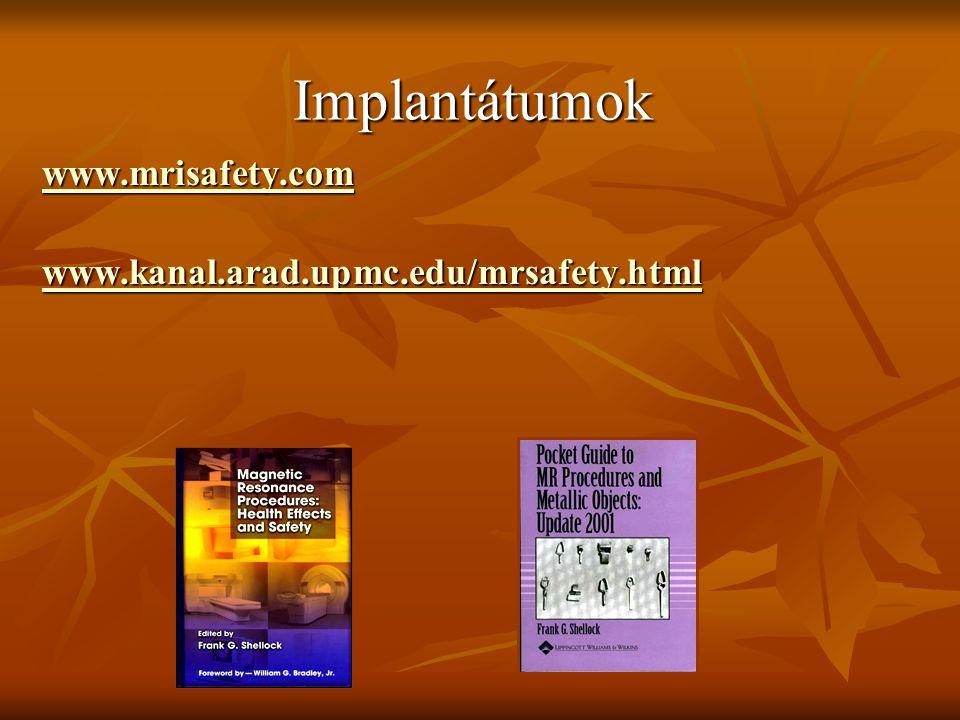 Implantátumok www.mrisafety.com www.kanal.arad.upmc.edu/mrsafety.html