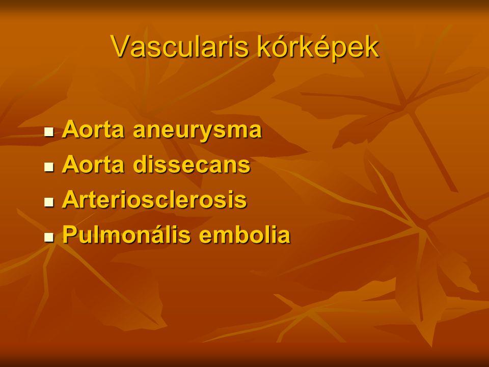 Vascularis kórképek Aorta aneurysma Aorta dissecans Arteriosclerosis