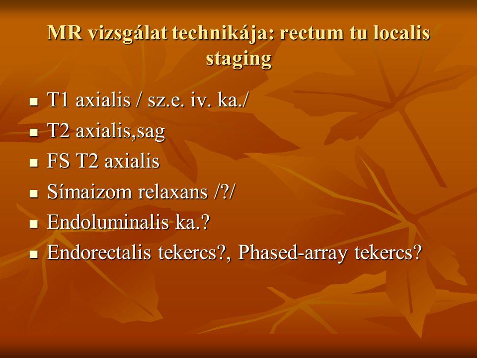 MR vizsgálat technikája: rectum tu localis staging