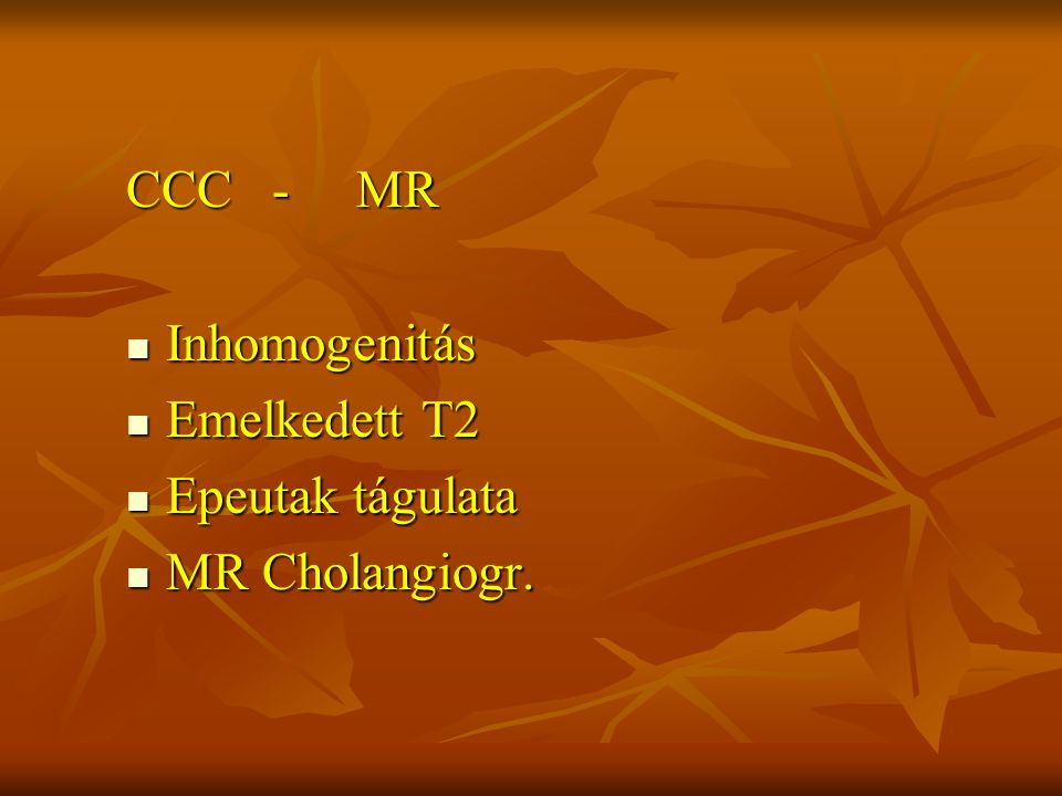 CCC - MR Inhomogenitás Emelkedett T2 Epeutak tágulata MR Cholangiogr.