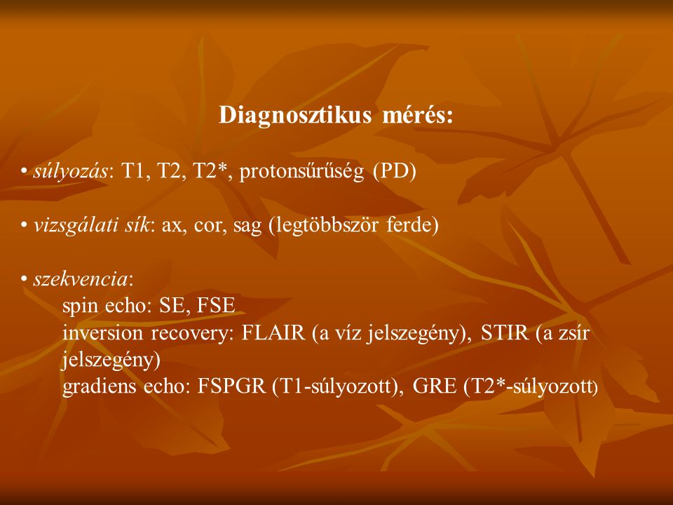 Diagnosztikus mérés: • súlyozás: T1, T2, T2*, protonsűrűség (PD)