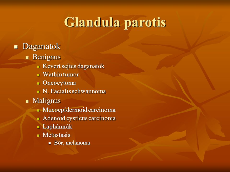 Glandula parotis Daganatok Benignus Malignus Kevert sejtes daganatok