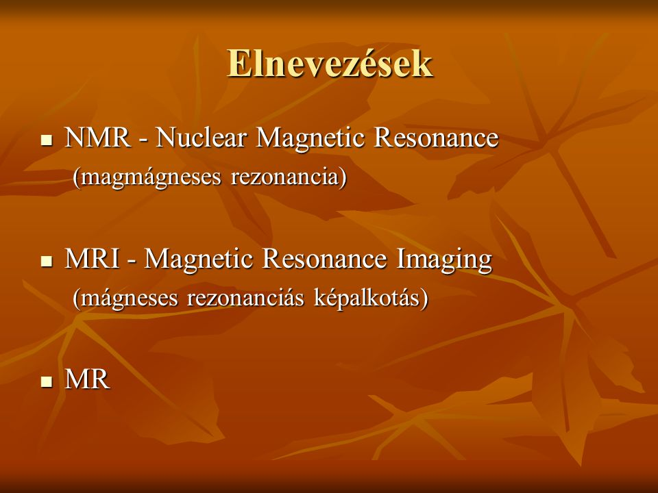 Elnevezések NMR - Nuclear Magnetic Resonance