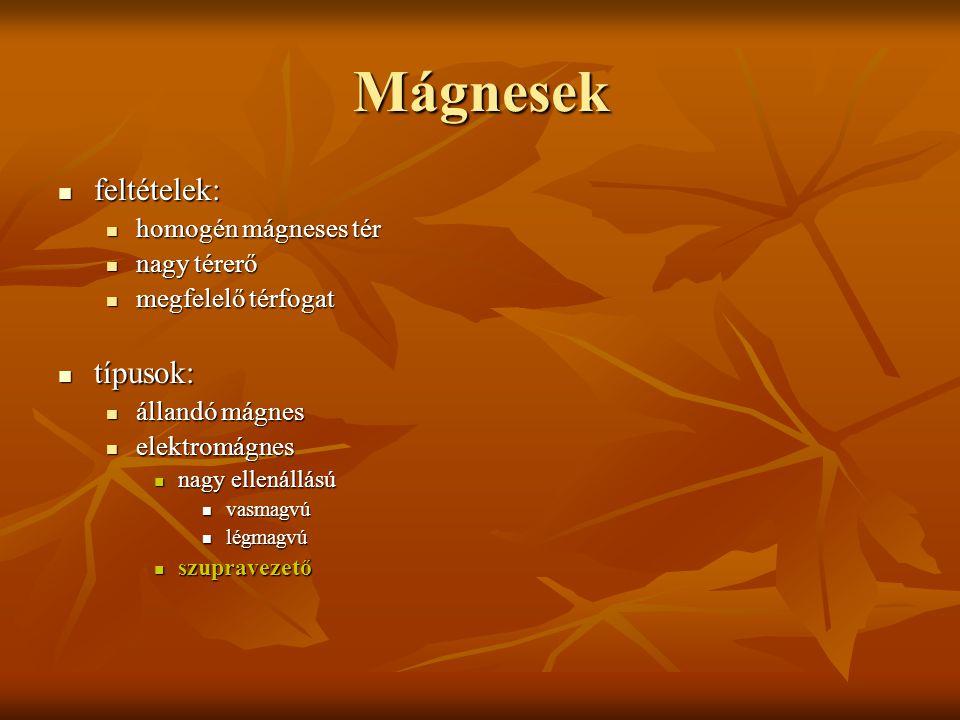 Mágnesek feltételek: típusok: homogén mágneses tér nagy térerő