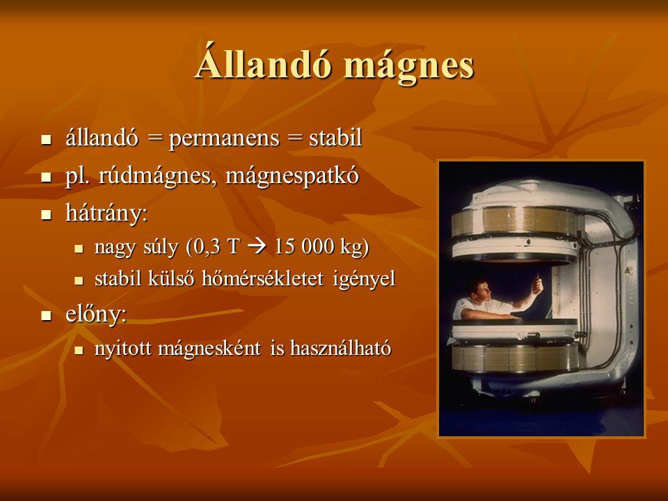 Állandó mágnes állandó = permanens = stabil pl. rúdmágnes, mágnespatkó