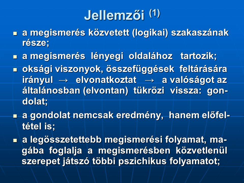 Jellemzői (1) a megismerés közvetett (logikai) szakaszának része;