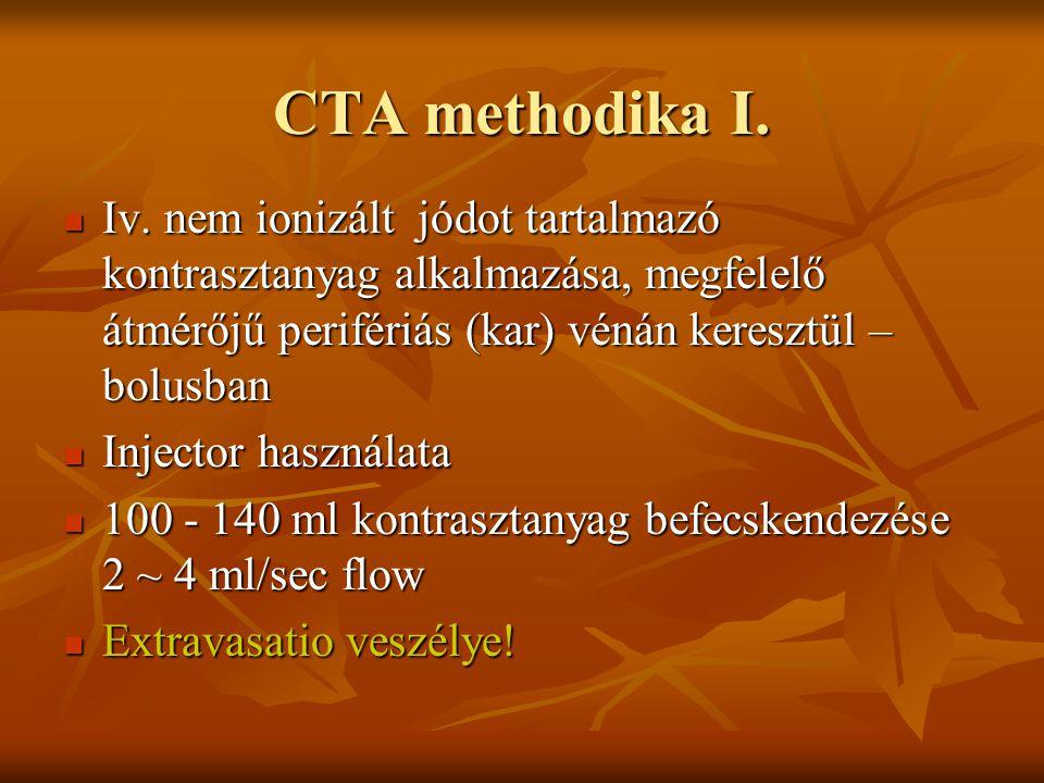 CTA methodika I. Iv. nem ionizált jódot tartalmazó kontrasztanyag alkalmazása, megfelelő átmérőjű perifériás (kar) vénán keresztül – bolusban.